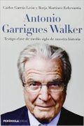 Portada libro Antonio Garrigues Walker: Testigo clave de medio siglo de nuestra historia